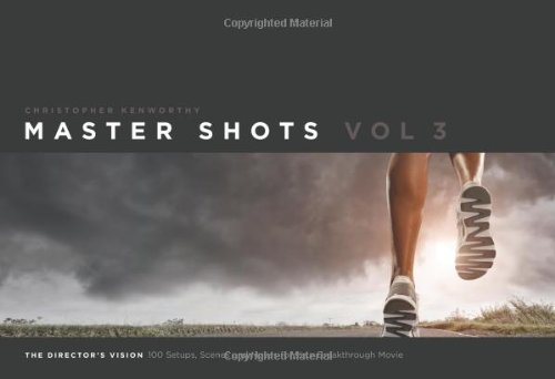 Master Shots Volume 3: Vol. 3: The Director's Vision: 100 Setups, Scenes and Moves for Your Breakthrough Movie