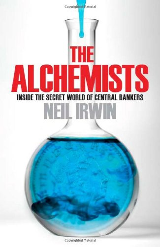 The Alchemists: Inside the Secret World of Central Bankers