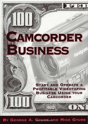Camcorder Business: Start and Operate a Profitable Videotaping Business Using Your Camcorder (Photo)